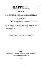 Rapport présenté à la conférence pastorale nationale de Paris en mai 1867: sur la question des droits et des devoirs respectifs des pasteurs,...