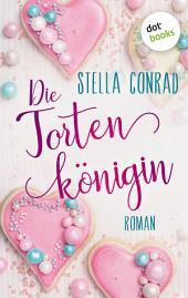 Die Tortenkönigin: Roman