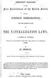 Imminent Dangers to the Free Institutions of the United States: Through Foreign Immigration and the Present State of the Naturalization Laws
