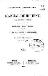 Los cuatro métodos curativos ó sea manual de higiene y de medicina popular que comprende los sistemas de Raspail, Leroy, Morison y Holloway: acompañados de un resumen de la homeopatía