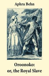 Oroonoko: or, the Royal Slave (Unabridged)