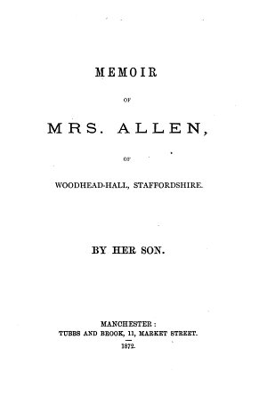 Memoir of mrs   Maria  Allen of Woodhead hall  Staffordshire  by her son
