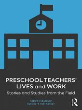 Preschool Teachers' Lives and Work: Stories and Studies from the Field