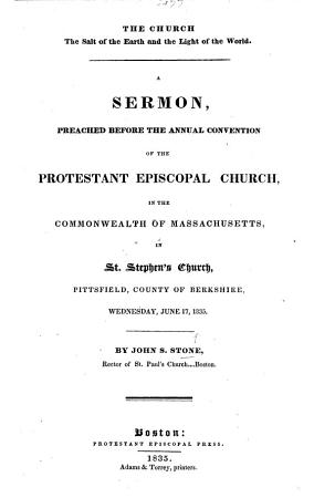 The Church the Salt of the Earth and the Light of the World  A Sermon  on Matt  V  13 16  Preached Before the Annual Convention of the Protestant Episcopal Church in the Commonwealth of Massachusetts  in St  Stephen s Church  Pittsfield  Etc PDF