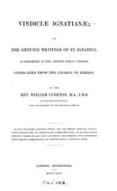 Vindiciae Ignatianae: Or, The Genuine Writings of St. Ignatius, as Exhibited in the Antient Syriac Version, Vindicated from the Charge of Heresy