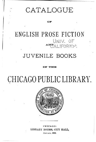 Download Catalogue of English Prose Fiction and Juvenile Books in the Chicago Public Library Book
