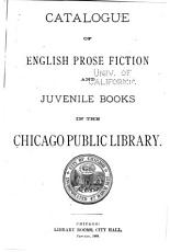Catalogue of English Prose Fiction and Juvenile Books in the Chicago Public Library PDF