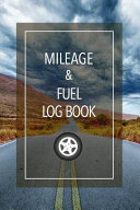 Mileage and Fuel Log Book: Car Mileage and Fuel Gas Expense Tracker - Auto Vehicle Ledger Tracking Record Journal for Taxes - 6x9 Inches Notebook