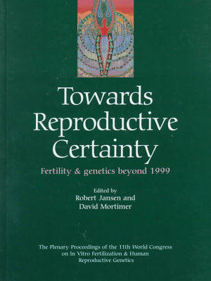 Towards Reproductive Certainty  Fertility and Genetics Beyond 1999  The Plenary Proceedings of the 11th World Congress PDF