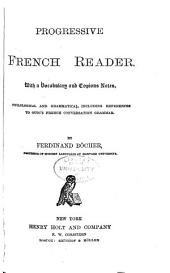 Progressive French Reader: With a Vocabulary and Copious Notes, Philological and Grammatical, Including References to Otto's French Conversation Grammar