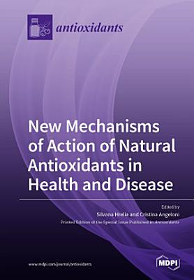 New Mechanisms of Action of Natural Antioxidants in Health and Disease
