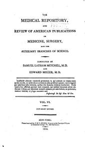Medical Repository of Original Essays and Intelligence Relative to Physic, Surgery, Chemistry, and Natural History: Volume 6