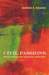 Civil Passions: Moral Sentiment and Democratic Deliberation