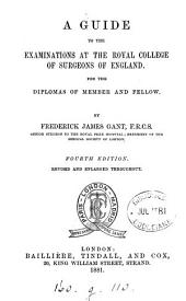 A guide to the examinations at the Royal college of surgeons of England, revised and enlarged from appendix to the author's Science and practice of surgery