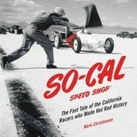 SO CAL Speed Shop  The Fast Tale of the California Racers Who Made Hot Rod History PDF