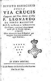 Divoto esercizio della Via Crucis composto dal ven. servo di Dio P. Leonardo da Porto Mauritio M.O.R. del ritiro di S. Bonaventura ...