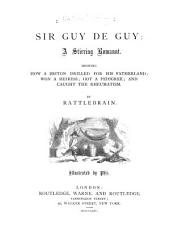 Sir Guy de Guy: A Stirring Romaunt : Showing how a Briton Drilled for His Fatherland, Won a Heiress, Got a Pedigree, and Caught the Rheumatism