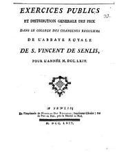 Exercices publics et distribution générale des prix dans le collège des chanoines réguliers de l'abbaye royale de S. Vincent de Senlis, pour l'année 1764