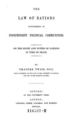 The Law of Nations Considered as Independent Political Communities  On the Right and Duties of Nations in Time of Peare PDF