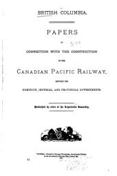 Papers in Connection with the Construction of the Canadian Pacific Railway, Between the Dominion, Imperial, and Provincial Governments