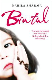 Brutal: The Heartbreaking True Story of a Little Girl's Stolen Innocence