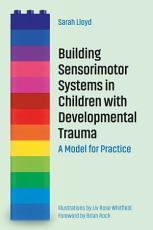 Building Sensorimotor Systems in Children with Developmental Trauma PDF