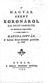 A'Magyar Szent Koronáról Doct. Décsy Samueltől irtt Históriának meg-rostálás; K. I. ... által