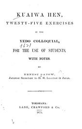 Kuaiwa Hen: Twenty-five Exercises in the Yedo Colloquial, for the Use of Students, with Notes, Volume 1