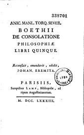 An. Manl. Sever. Boetii Consolationis philosophiae libri V. Ejusd. Oposcula sacra auctoria. Renatus Vallinus recensuit et notis illustravit... inusum Delphini