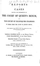 Reports of Cases Argued and Determined in the Court of Queen's Bench: And the Court of Exchequer Chamber on Error from the Court of Queen's Bench. With Tables of the Names of the Cases Argued and Cited, and the Principal Matters