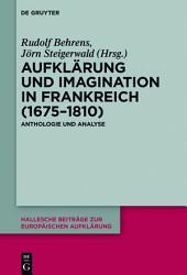 Aufklärung und Imagination in Frankreich (1675-1810): Anthologie und Analyse