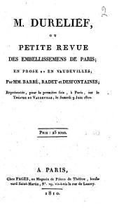 M. Durelief, ou, Petite revue des embellissemens de Paris: en prose et en vaudevilles