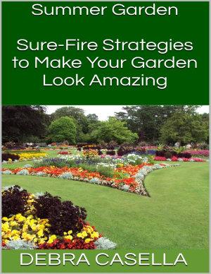 Summer Garden  Sure Fire Strategies to Make Your Garden Look Amazing