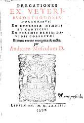 Precationes Ex Veteribus Orthodoxis Doctoribus: Ex Ecclesiae Hymnis Et Canticis: Ex Psalmis Deniq[ue] Davidis Collectae