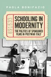 Schooling in Modernity: The Politics of Sponsored Films in Postwar Italy