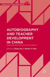 Autobiography and Teacher Development in China: Subjectivity and Culture in Curriculum Reform
