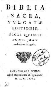 Biblia sacra, Vulgatae editionis, Sixti quinti pont. max. authoritate recognita: Volume 1