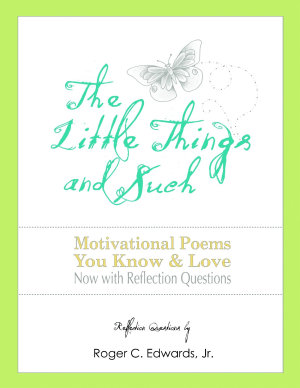 The Little Things   Such  Motivational Poems You Know and Love Now with Reflection Questions PDF