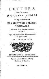 Lettera dell'abbate D. Giovamni Andres al sig. comendatore fra H Gaetano Valenti Gonzaga ... Sopra una pretesa cagione del corrompimento del gusto Italiano nel secolo XVII