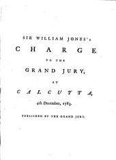A discourse on the institution of a Society for enquiring into the history, ... antiquities, arts, sciences, and literature of Asia, delivered at Calcutta, January 15th, 1784: a charge to the Grand Jury at Calcutta, December 4th, 1783: and a hymn to Camdeo, translated from the Hindú into Persian, and from the Persian into English