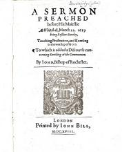 A Sermon preached before His Maiestie at Whitehall  March 22  1617     touching prostration  and kneeling in the worship of God  To which is added a Discourse concerning kneeling at the Communion PDF