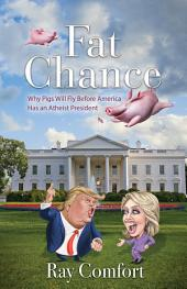 Fat Chance: Why pigs will fly before America has an atheist president