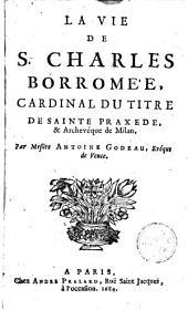 La vie de S. Charles Borromée, cardinal du titre de Sainte Praxède et archevèque de Milan