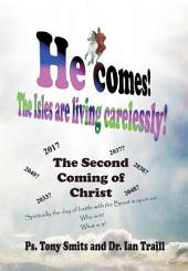 He comes, the Isles are living carelessly!: The Second Coming of Christ