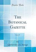 The Botanical Gazette  Vol  27  Classic Reprint  PDF