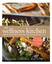 The Wellness Kitchen: Fresh, Flavorful Recipes for a Healthier You