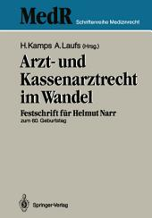 Arzt- und Kassenarztrecht im Wandel: Festschrift für Prof Dr. iur. Helmut Narr zum 60. Geburtstag