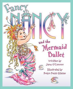 Fancy Nancy and the Mermaid Ballet