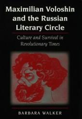 Maximilian Voloshin and the Russian Literary Circle: Culture and Survival in Revolutionary Times