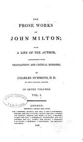 The Prose Works of John Milton: With a Life of the Author, Volume 1